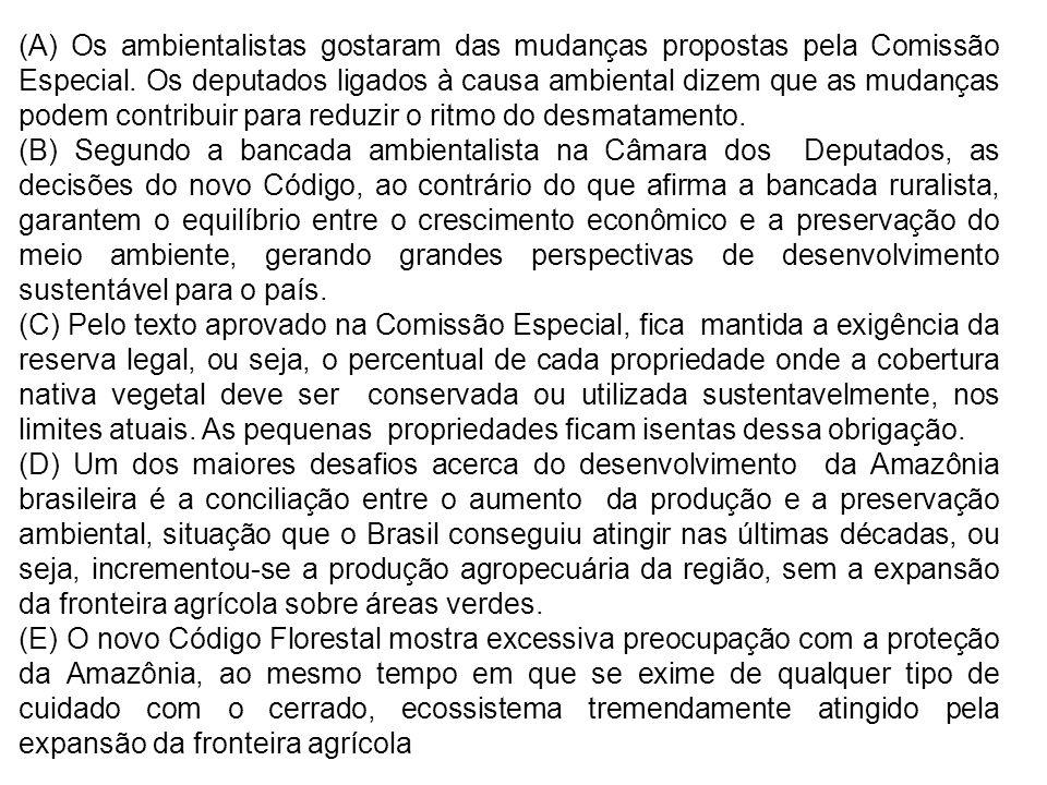 (A) Os ambientalistas gostaram das mudanças propostas pela Comissão Especial. Os deputados ligados à causa ambiental dizem que as mudanças podem contribuir para reduzir o ritmo do desmatamento.