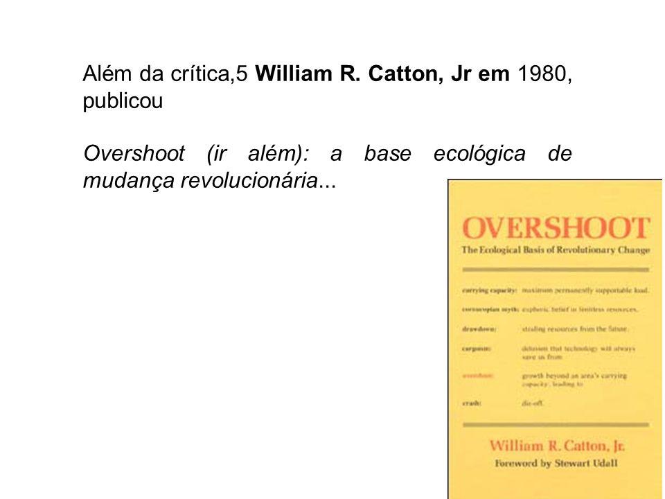 Além da crítica,5 William R. Catton, Jr em 1980, publicou