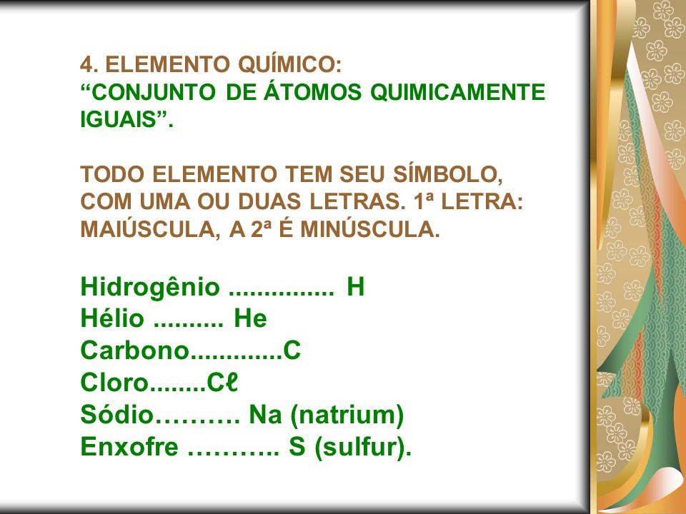 Hidrogênio ............... H Hélio .......... He Carbono.............C