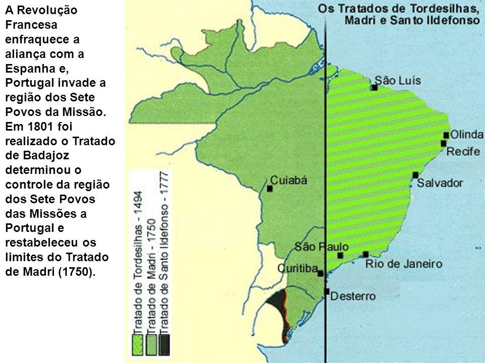 A Revolução Francesa enfraquece a aliança com a Espanha e, Portugal invade a região dos Sete Povos da Missão.