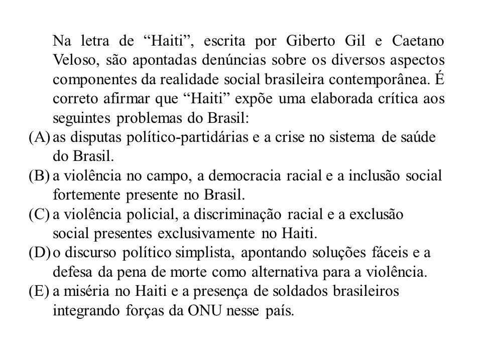 Na letra de Haiti , escrita por Giberto Gil e Caetano Veloso, são apontadas denúncias sobre os diversos aspectos componentes da realidade social brasileira contemporânea. É correto afirmar que Haiti expõe uma elaborada crítica aos seguintes problemas do Brasil: