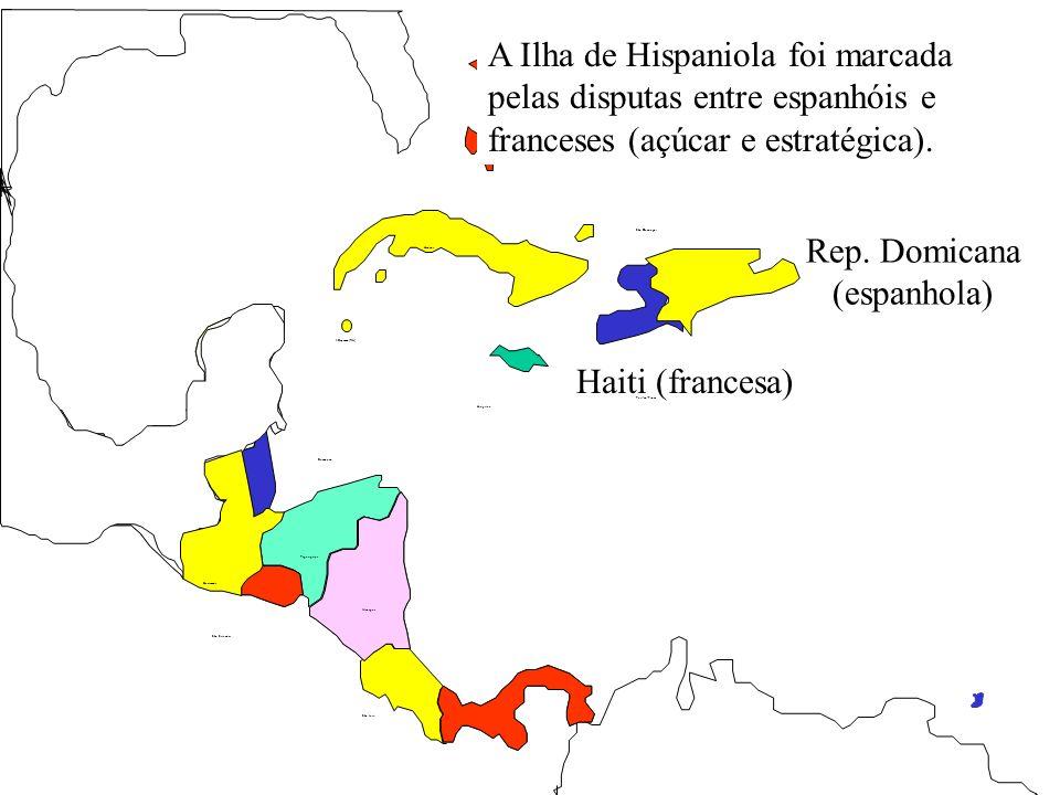 A Ilha de Hispaniola foi marcada pelas disputas entre espanhóis e franceses (açúcar e estratégica).
