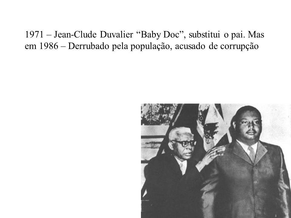 1971 – Jean-Clude Duvalier Baby Doc , substitui o pai