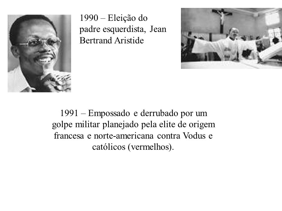 1990 – Eleição do padre esquerdista, Jean Bertrand Aristide