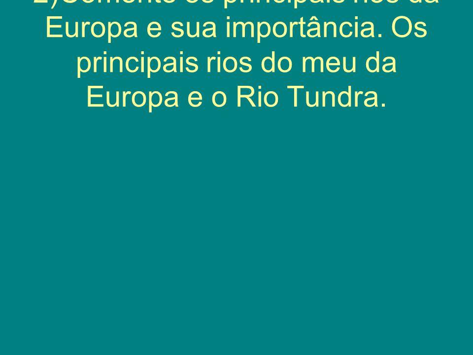 2)Comente os principais rios da Europa e sua importância