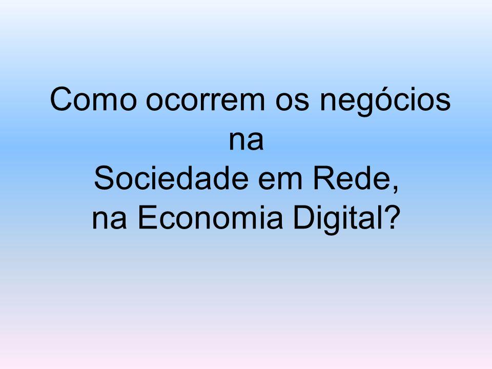 Como ocorrem os negócios na Sociedade em Rede, na Economia Digital