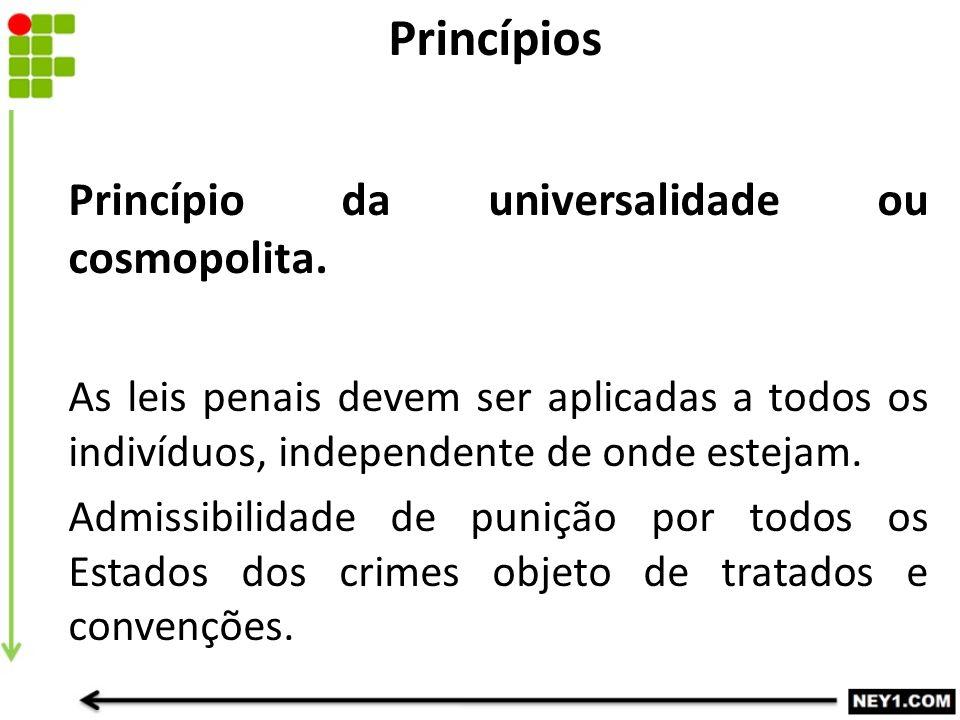 Princípios Princípio da universalidade ou cosmopolita.