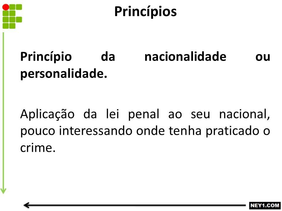 Princípios Princípio da nacionalidade ou personalidade.