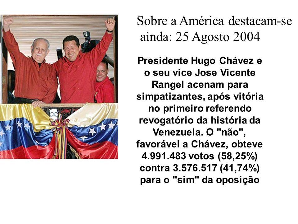 Sobre a América destacam-se ainda: 25 Agosto 2004