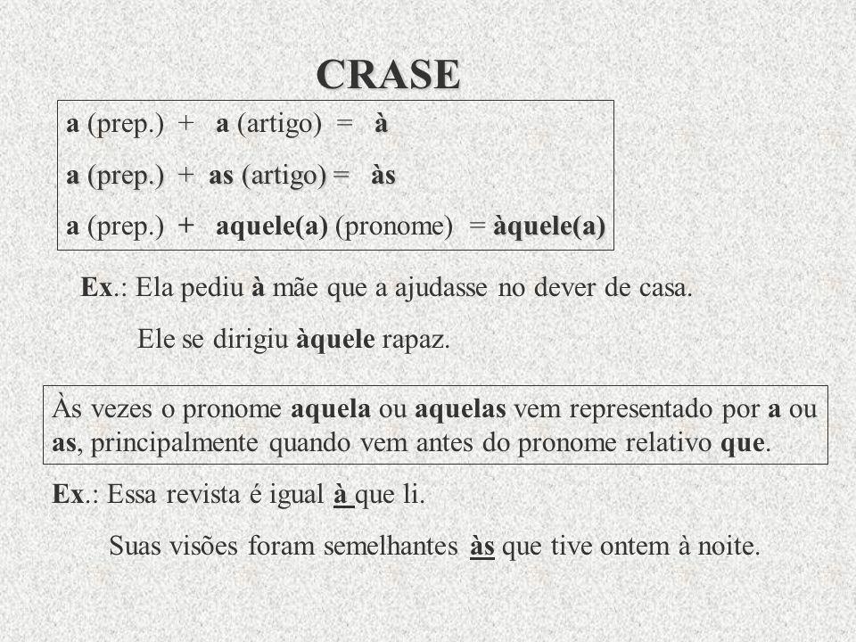 CRASE a (prep.) + a (artigo) = à a (prep.) + as (artigo) = às