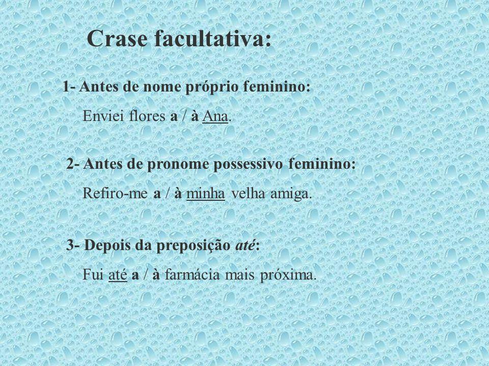 Crase facultativa: 1- Antes de nome próprio feminino: