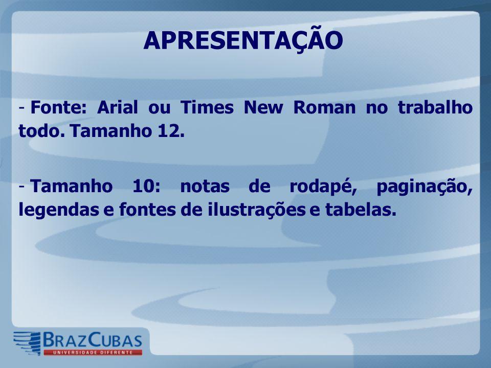 APRESENTAÇÃO Fonte: Arial ou Times New Roman no trabalho todo. Tamanho 12.