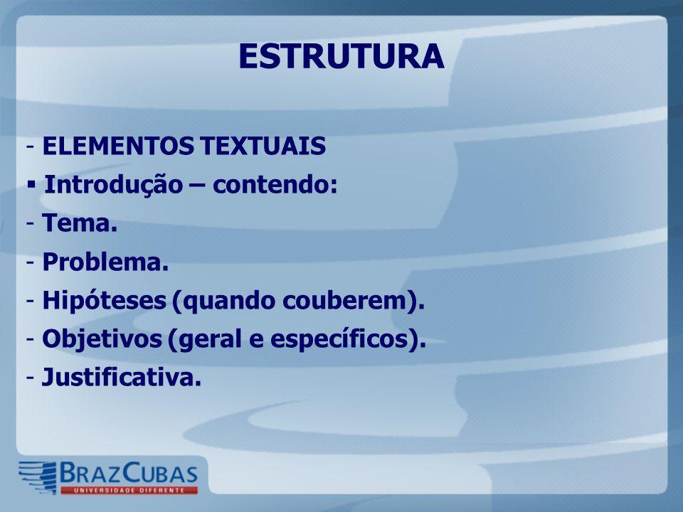 ESTRUTURA ELEMENTOS TEXTUAIS Introdução – contendo: Tema. Problema.