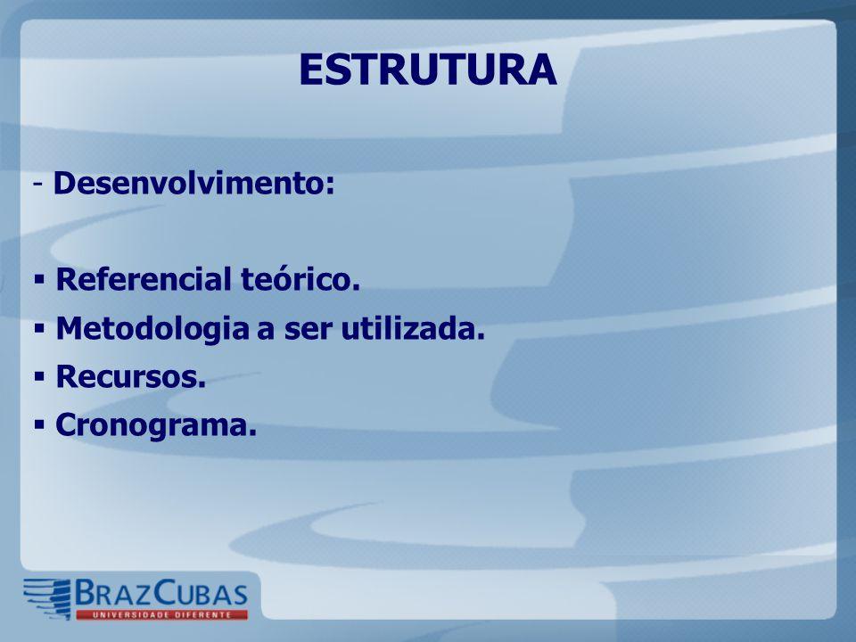 ESTRUTURA Desenvolvimento: Referencial teórico.