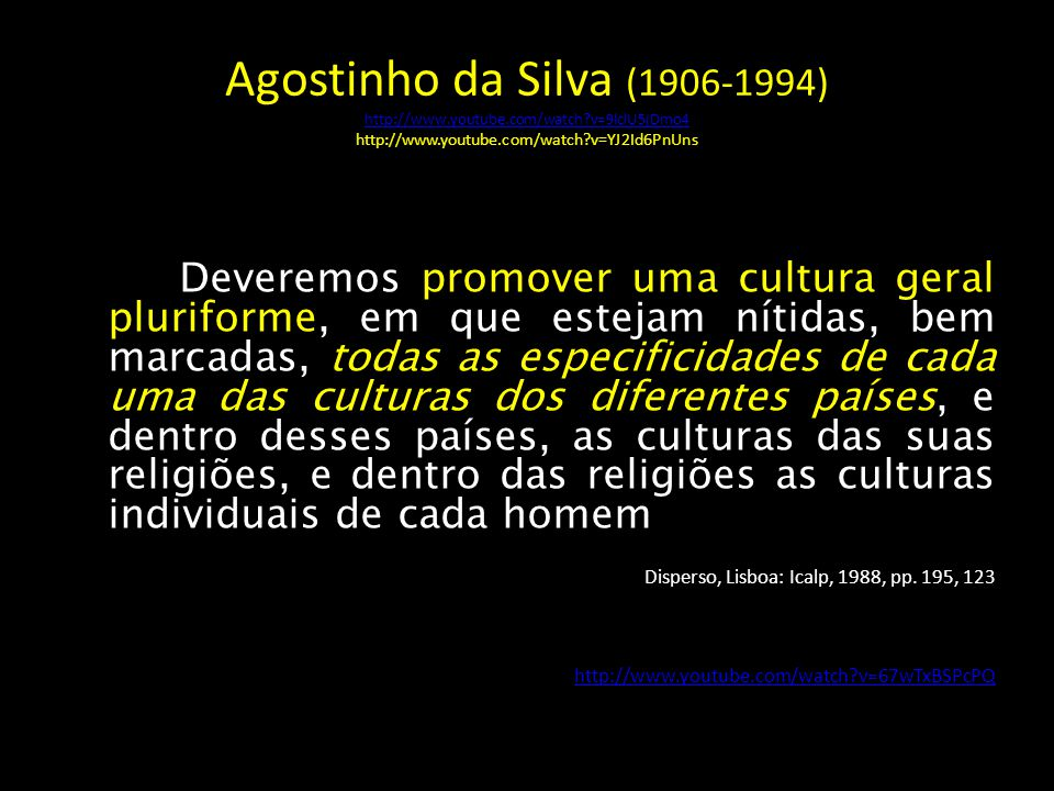 Agostinho da Silva (1906-1994) http://www. youtube. com/watch