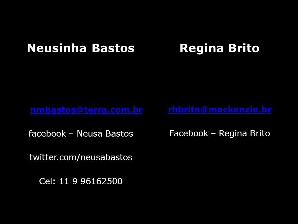 Neusinha Bastos Regina Brito nmbastos@terra.com.br