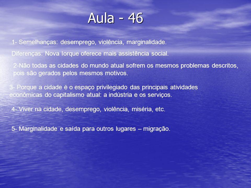 Aula - 46 1- Semelhanças: desemprego, violência, marginalidade.