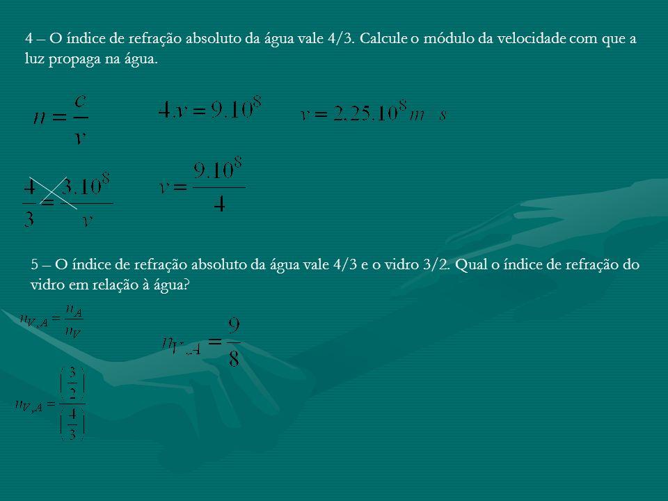 4 – O índice de refração absoluto da água vale 4/3