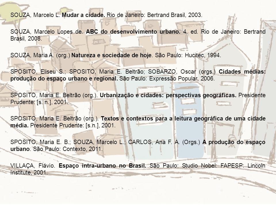 SOUZA, Marcelo L. Mudar a cidade. Rio de Janeiro: Bertrand Brasil, 2003.