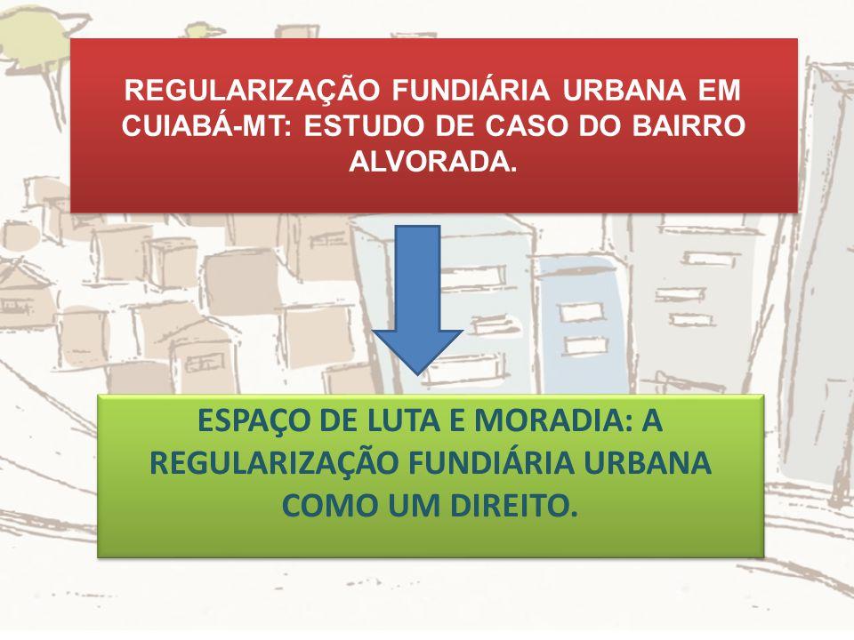 REGULARIZAÇÃO FUNDIÁRIA URBANA EM CUIABÁ-MT: ESTUDO DE CASO DO BAIRRO ALVORADA.
