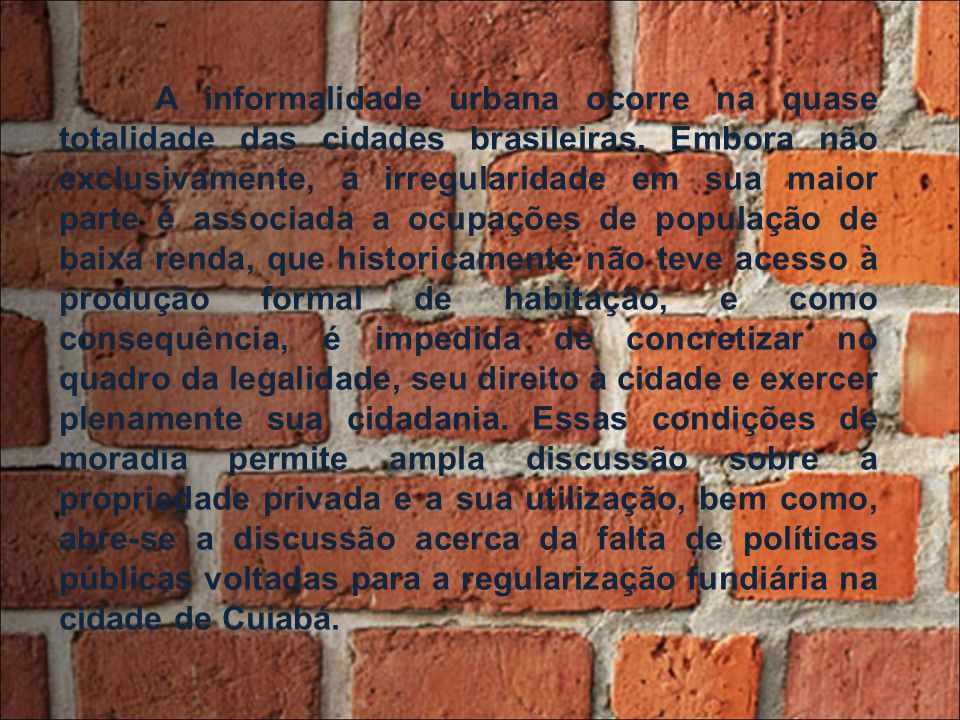 A informalidade urbana ocorre na quase totalidade das cidades brasileiras.