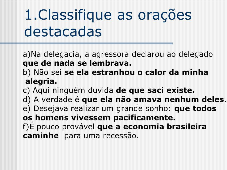 1.Classifique as orações destacadas
