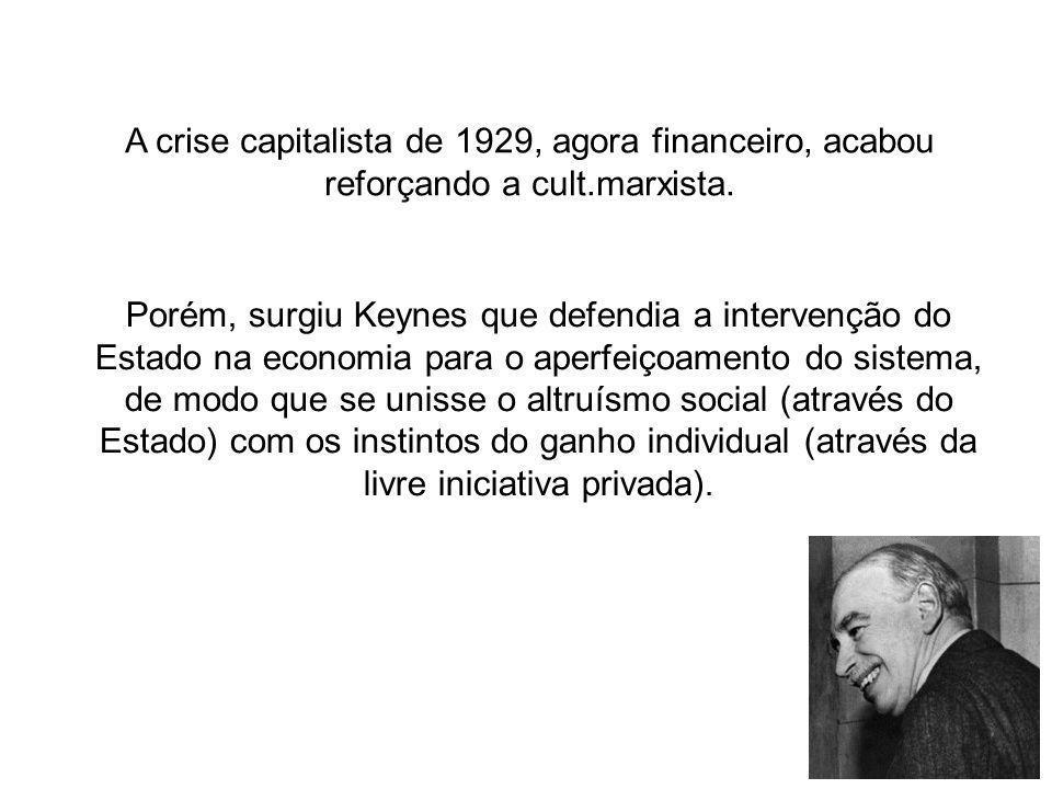 A crise capitalista de 1929, agora financeiro, acabou reforçando a cult.marxista.