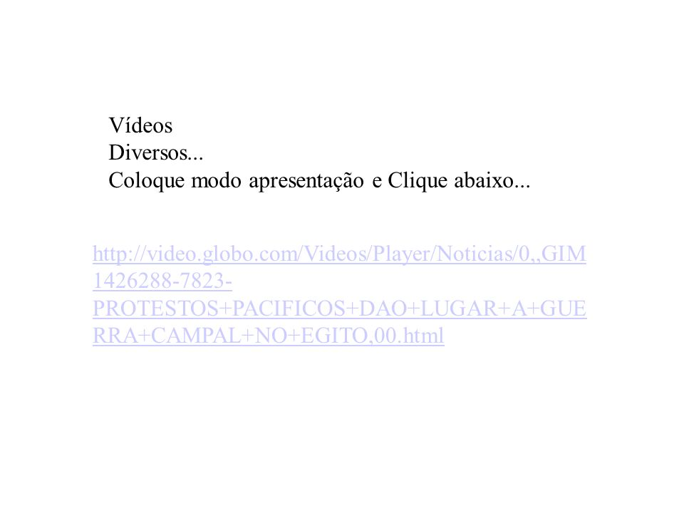 VídeosDiversos... Coloque modo apresentação e Clique abaixo...