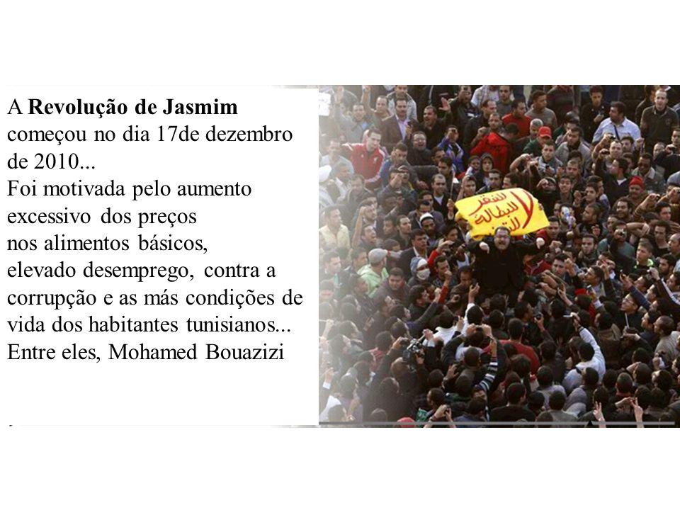 A Revolução de Jasmimcomeçou no dia 17de dezembro de 2010...