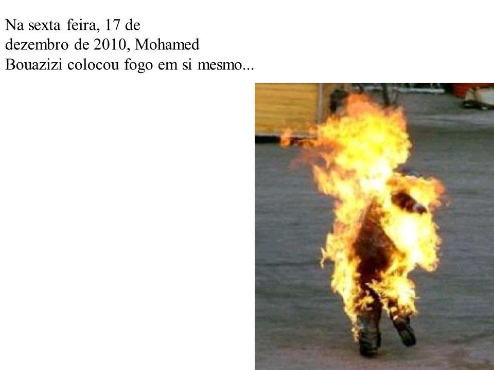 Na sexta feira, 17 de dezembro de 2010, Mohamed Bouazizi colocou fogo em si mesmo...