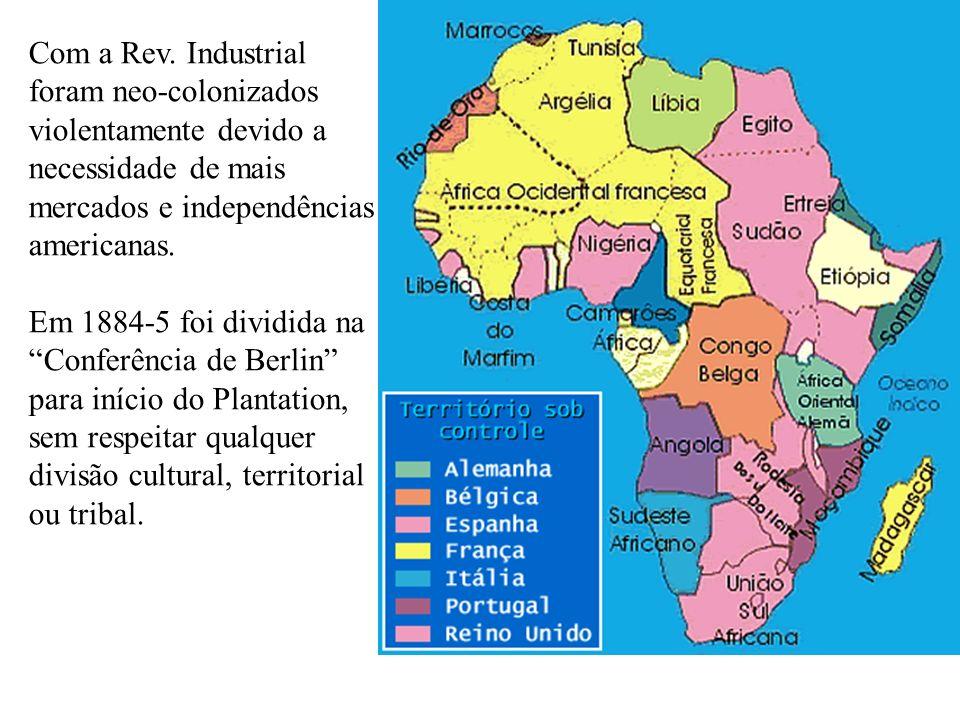 Com a Rev. Industrial foram neo-colonizados violentamente devido a necessidade de mais mercados e independências americanas.