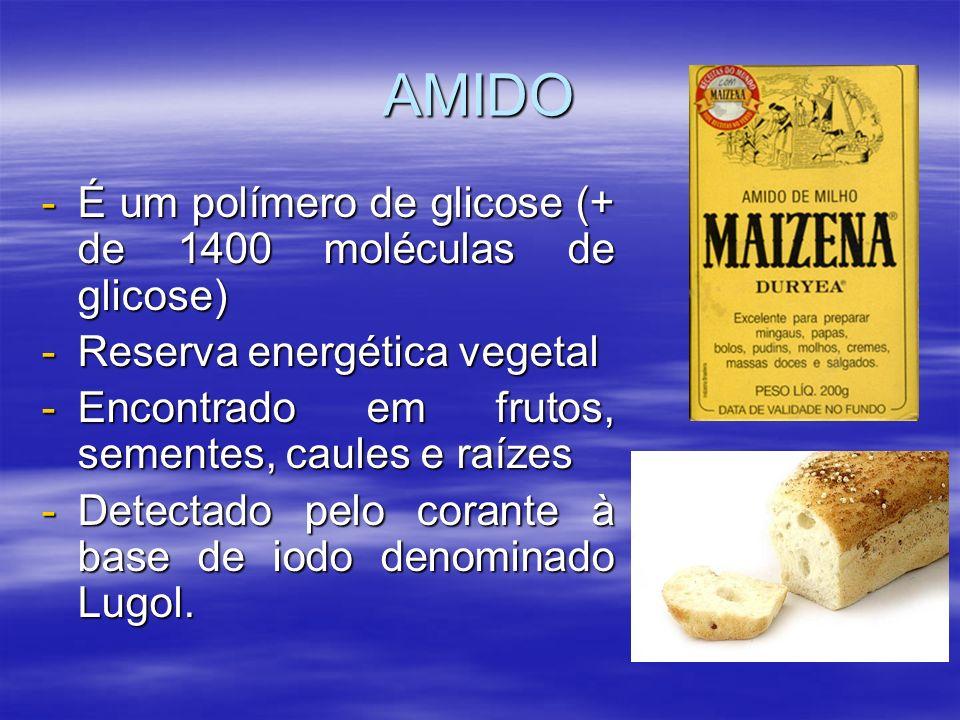 AMIDO É um polímero de glicose (+ de 1400 moléculas de glicose)