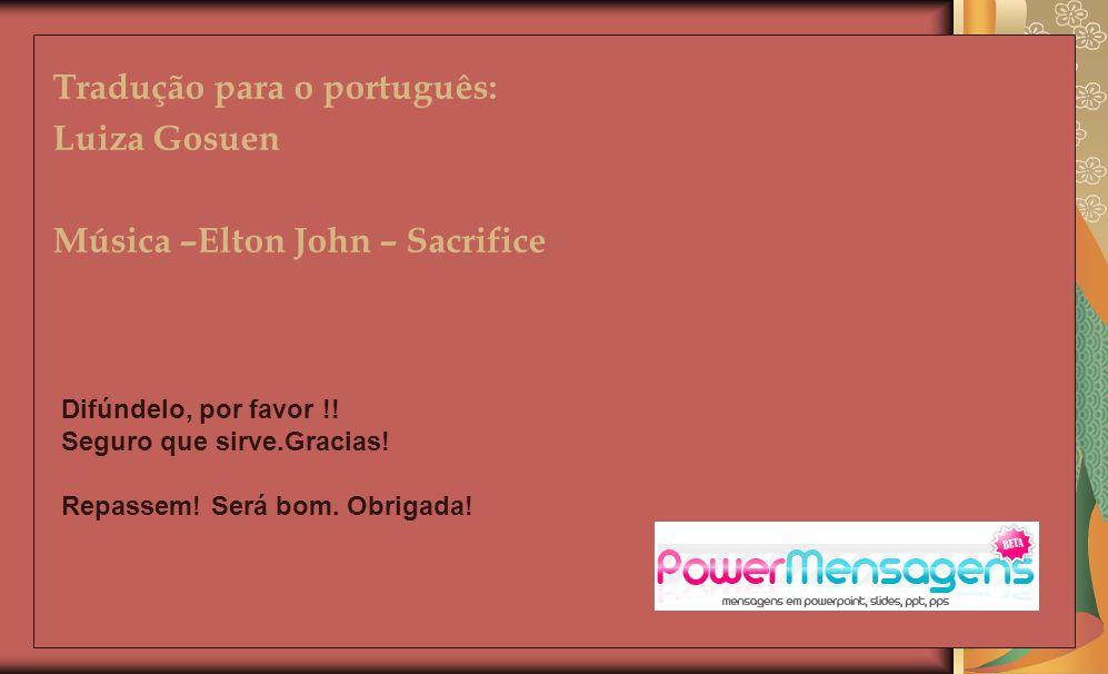 Tradução para o português: Luiza Gosuen Música –Elton John – Sacrifice