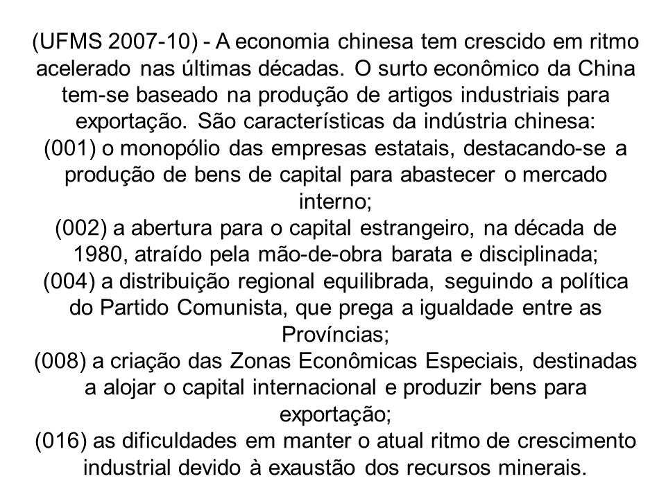 (UFMS 2007-10) - A economia chinesa tem crescido em ritmo acelerado nas últimas décadas. O surto econômico da China tem-se baseado na produção de artigos industriais para exportação. São características da indústria chinesa: