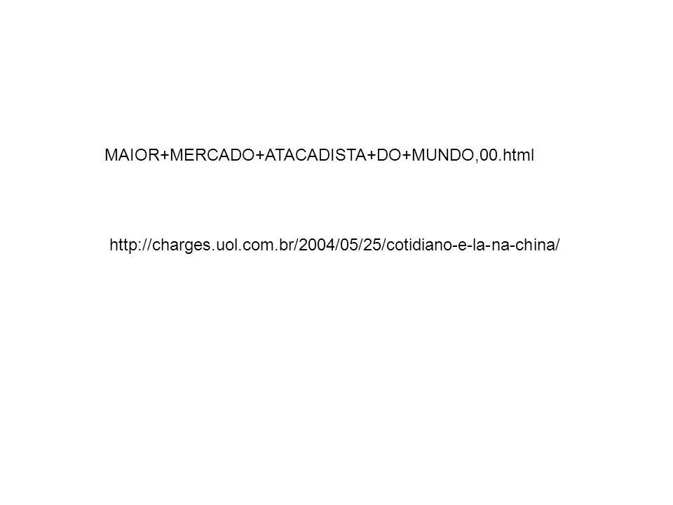 MAIOR+MERCADO+ATACADISTA+DO+MUNDO,00.html http://charges.uol.com.br/2004/05/25/cotidiano-e-la-na-china/