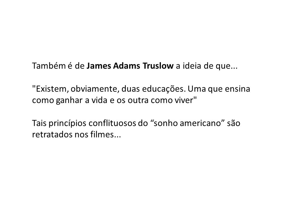 Também é de James Adams Truslow a ideia de que...