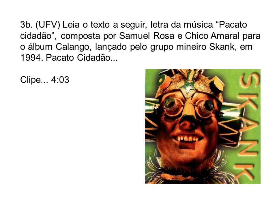 3b. (UFV) Leia o texto a seguir, letra da música Pacato cidadão , composta por Samuel Rosa e Chico Amaral para o álbum Calango, lançado pelo grupo mineiro Skank, em 1994. Pacato Cidadão...