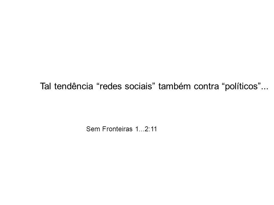 Tal tendência redes sociais também contra políticos ...