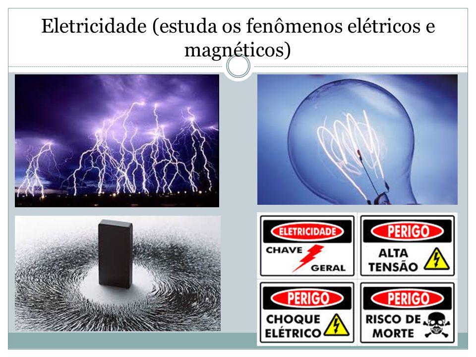 Eletricidade (estuda os fenômenos elétricos e magnéticos)