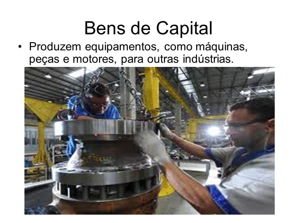 Bens de Capital Produzem equipamentos, como máquinas, peças e motores, para outras indústrias.