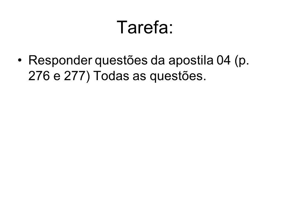 Tarefa: Responder questões da apostila 04 (p. 276 e 277) Todas as questões.