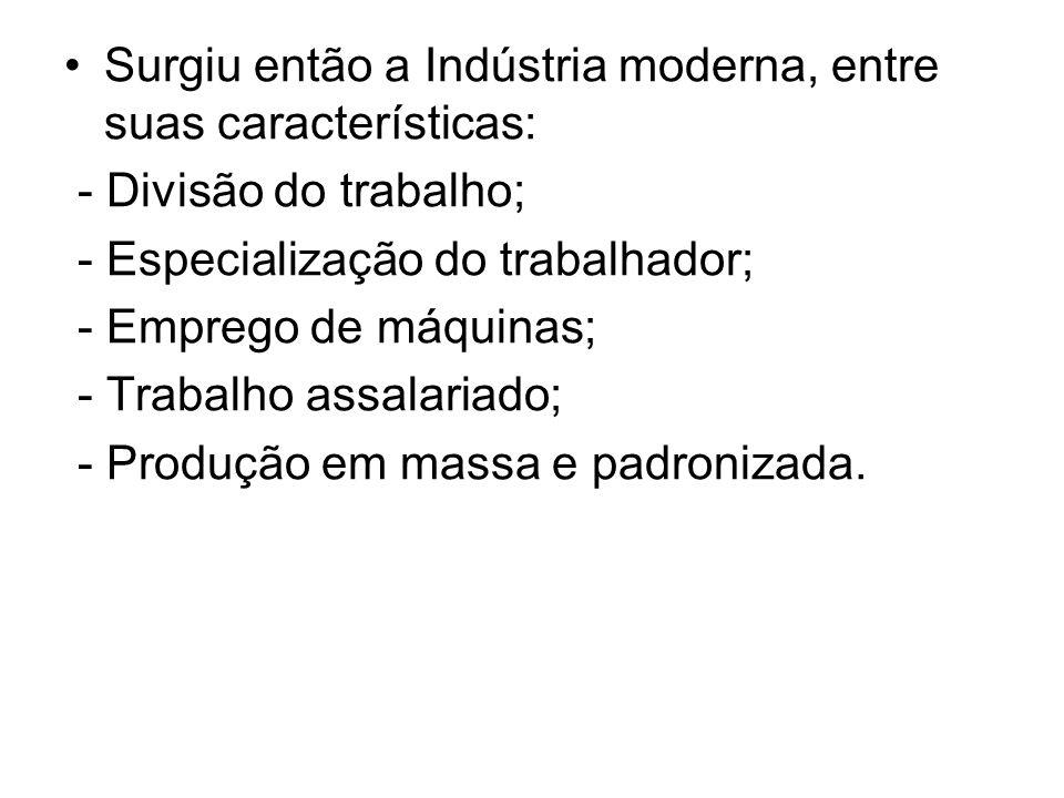 Surgiu então a Indústria moderna, entre suas características:
