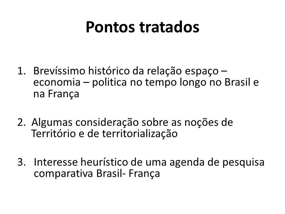 Pontos tratados Brevíssimo histórico da relação espaço – economia – politica no tempo longo no Brasil e na França.