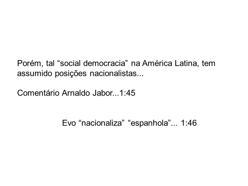 Porém, tal social democracia na América Latina, tem assumido posições nacionalistas...