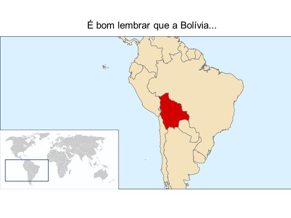 É bom lembrar que a Bolívia...