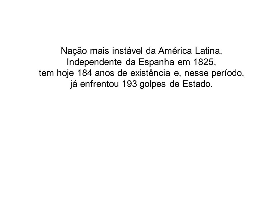 Nação mais instável da América Latina.