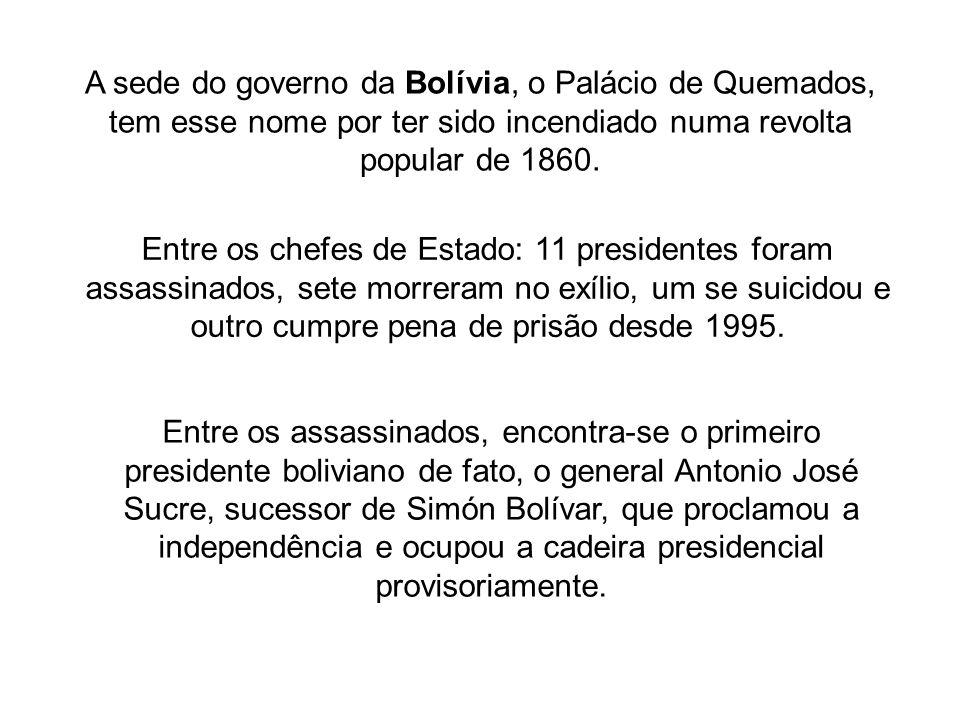 A sede do governo da Bolívia, o Palácio de Quemados, tem esse nome por ter sido incendiado numa revolta popular de 1860.