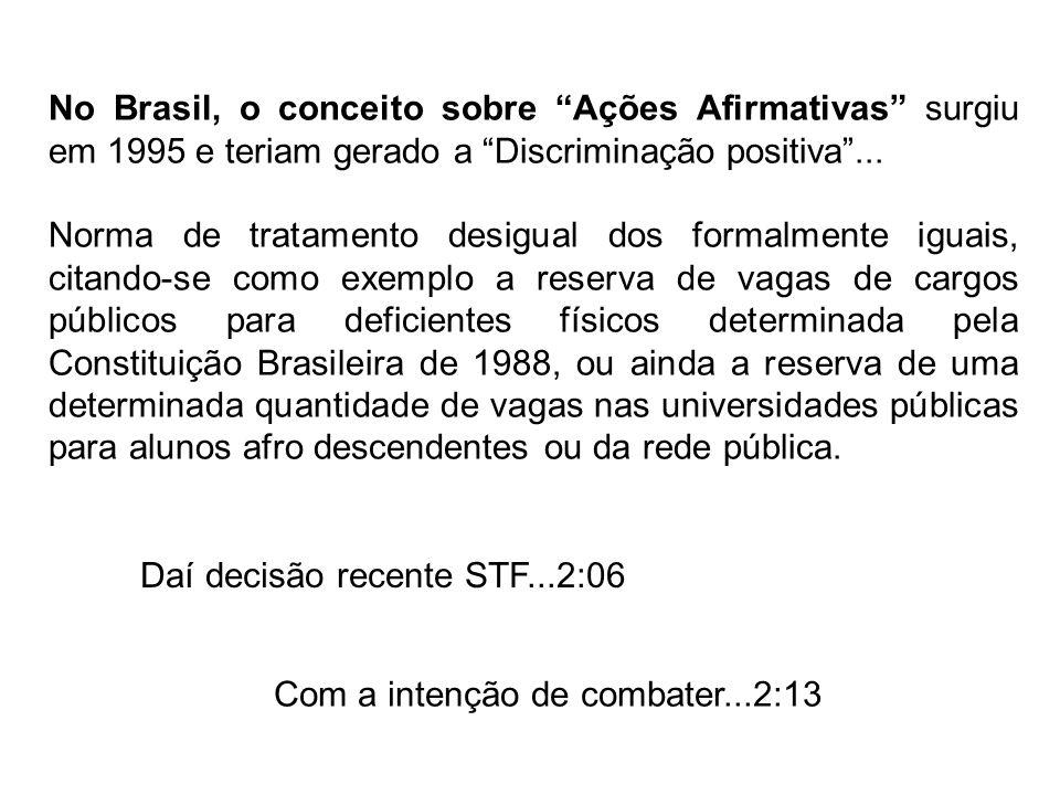 No Brasil, o conceito sobre Ações Afirmativas surgiu em 1995 e teriam gerado a Discriminação positiva ...