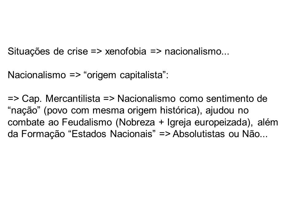 Situações de crise => xenofobia => nacionalismo...