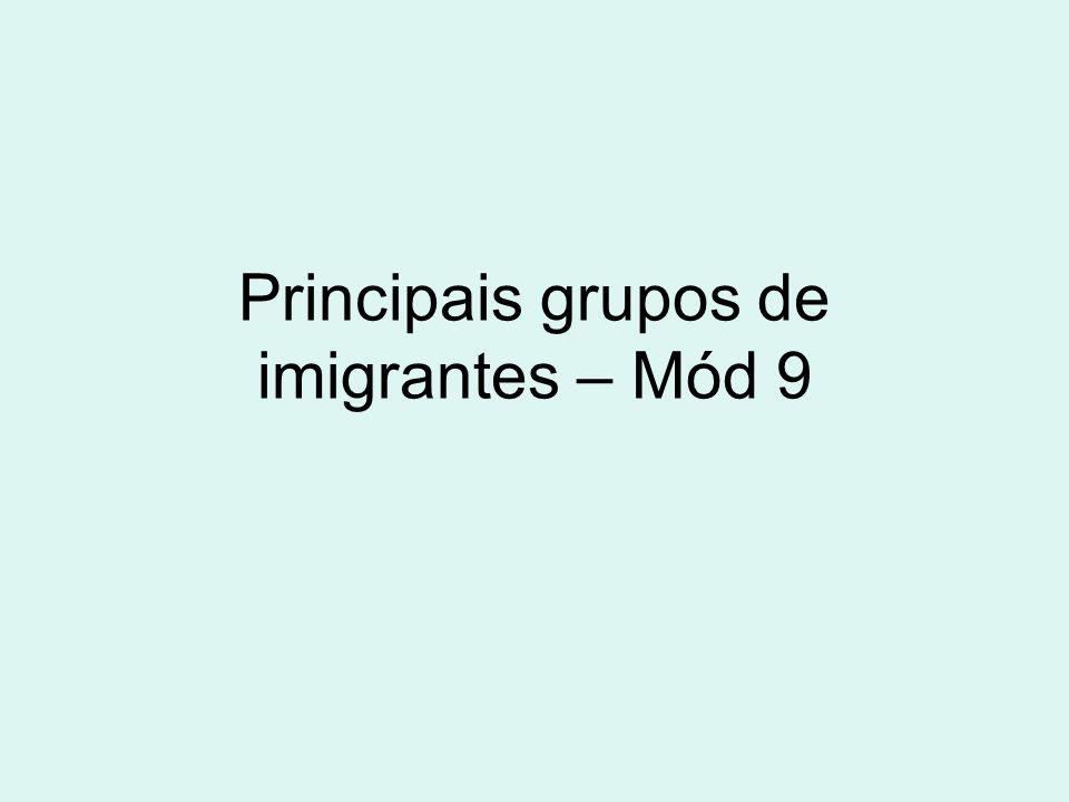 Principais grupos de imigrantes – Mód 9